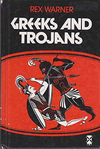 Greeks and Trojans By Rex Warner