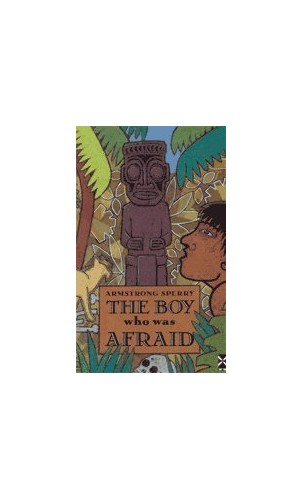 The Boy Who Was Afraid By Armstrong Sperry