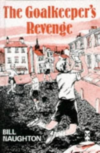 The Goalkeepers Revenge By Bill Naughton