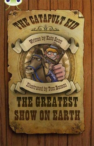 Bug Club Independent Fiction Year 6 Red A The Catapult Kid: The Greatest Show on Earth By Kate Scott