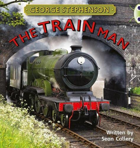 Bug Club Independent Non Fiction Year Two Gold B George Stephenson: The Train Man By Sean Callery
