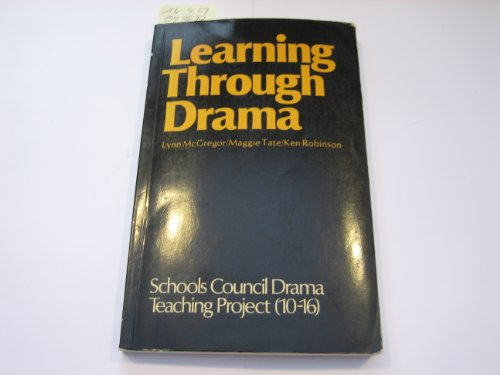 Learning Through Drama By Schools Council Drama Teaching Project: 10-16