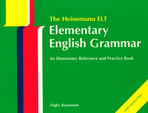 The Heinemann ELT - Elementary English Grammar - An Elementary Reference and Practice Book with Answer Key By Digby Beaumont