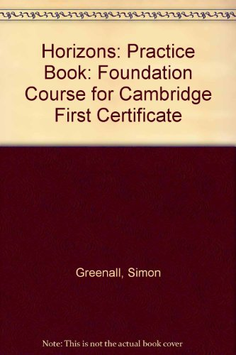 Horizons: Foundation Course for Cambridge First Certificate: Practice Book by Simon Greenall