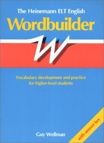 Heinemann English Wordbuilder - Vocabulary Development and Practice for High Level Students with Answer Key by Guy Wellman