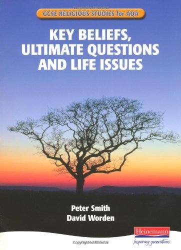 GCSE Religious Studies for AQA B: Key Beliefs, Ultimate Questions and Life Issues By Edited by Peter Smith