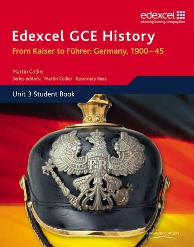 Edexcel GCE History A2 Unit 3 D1 From Kaiser to Fuhrer: Germany 1900-45 By Edited by Martin Collier