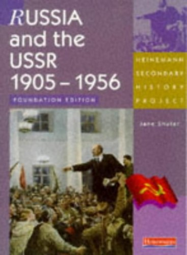 Heinemann Secondary History Project: Russia 1905-56 Foundation Edition By Jane Shuter