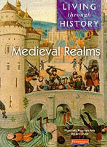 Living Through History: Core Book.   Medieval Realms By Nigel Kelly