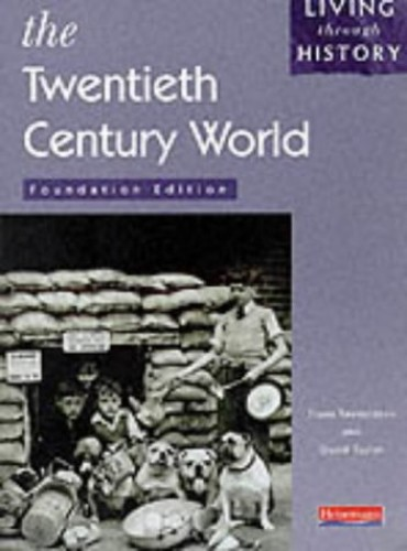 Living Through History: Foundation Book.  The 20th Century World By Fiona Reynoldson