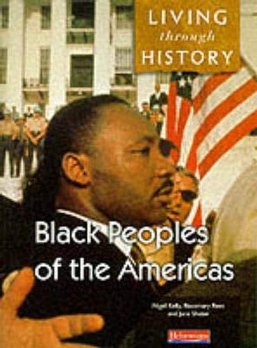 Living Through History: Core Book. Black Peoples of the Americas: Core Edition By Nigel Kelly