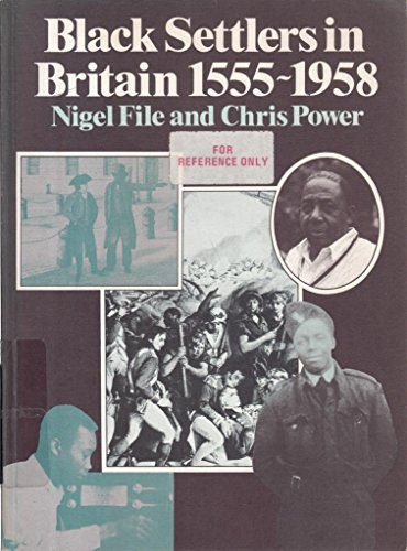 Black Settlers in Britain, 1555-1958 By Nigel File