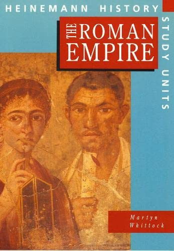 Heinemann History Study Units: Student Book. The Roman Empire By Martyn Whittock