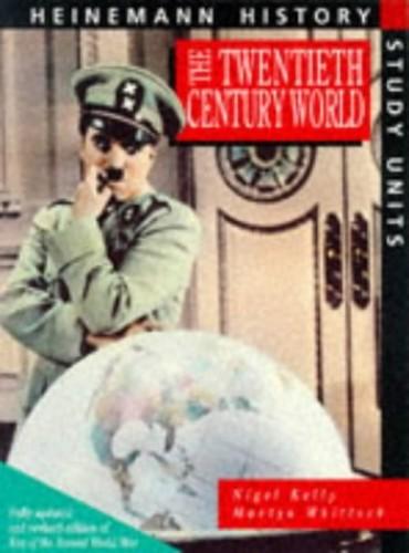 Heinemann History Study Units: Student Book. The Twentieth Century World By Nigel Kelly