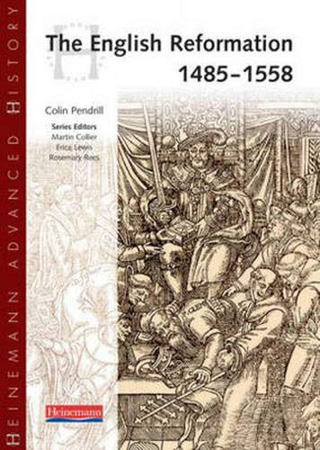 Heinemann Advanced History: The English Reformation 1485-1558 By Colin Pendrill