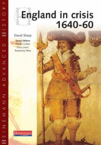 Heinemann Advanced History: England in Crisis 1640-60 By David Sharp