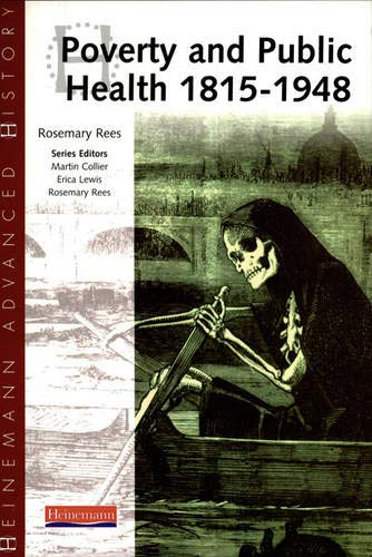 Heinemann Advanced History: Poverty and Public Health 1815-1948 By Rosemary Rees