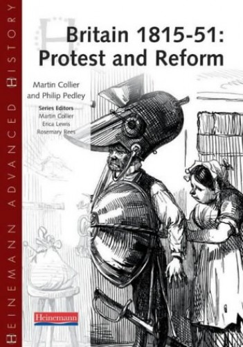 Heinemann Advanced History: Britain 1815-51: Protest and Reform By Martin Collier