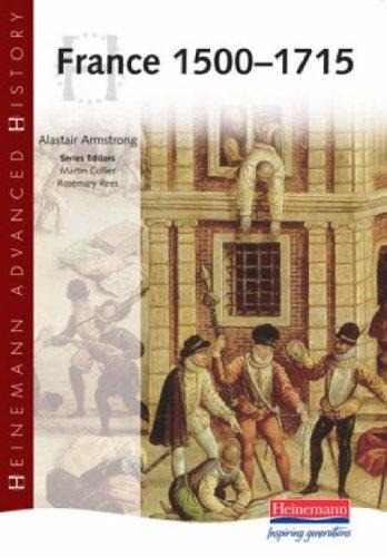 Heinemann Advanced History: France 1500-1715 By Alastair Armstrong
