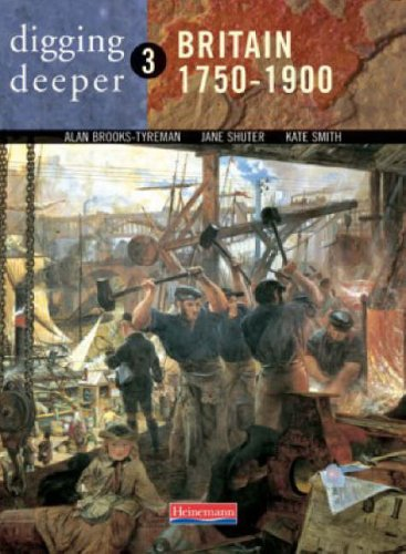 Digging Deeper: Britain 1750-1900 By Alan Brooks-Tyreman