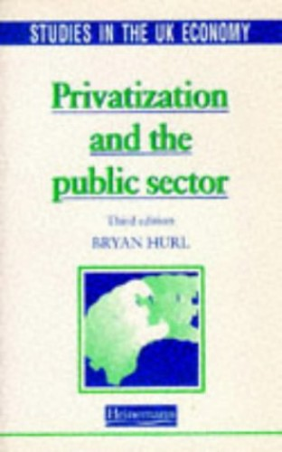 Studies in the UK Economy: Privatisation and the Public Sector  (3rd Edition) By Hurl