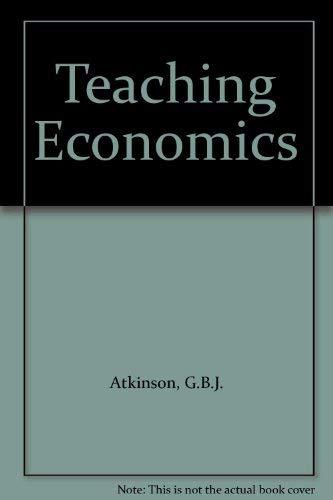 Teaching Economics By G.B.J. Atkinson