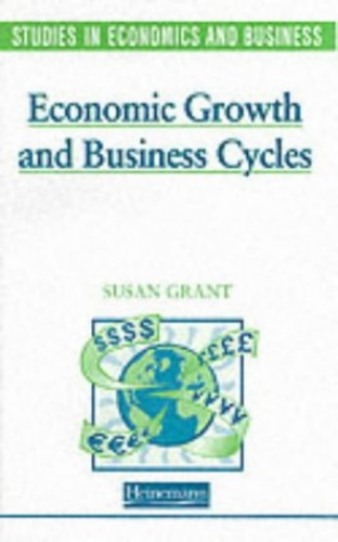 Studies in Economics and Business: Economic Growth and Business Cycles By Susan Grant