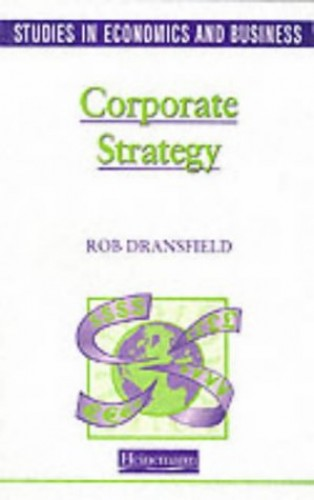 Studies in Economics and Business: Corporate Strategy By Rob Dransfield