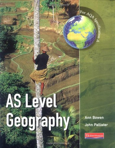 A AS Level Geography for AQA specification: For AQA Specification A (Advanced Geography for AQA Specification A) By John Pallister