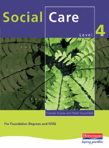 Social Care for NVQ Level 4 and Foundation Degrees: For Foundation Degrees and NVQ Level 4 By Frances Sussex