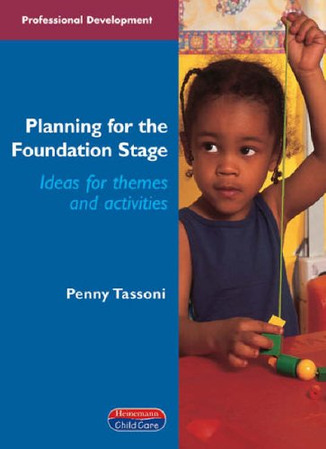 Planning for the Foundation Stage: Ideas for Themes and Activities by Penny Tassoni