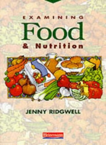 Examining Food and Nutrition By Jenny Ridgwell