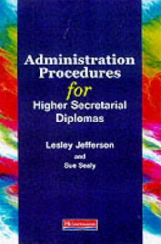 Administration Procedures for Higher Secretarial Diplomas By Lesley Jefferson