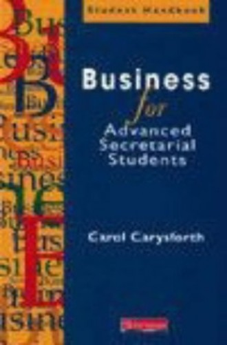 Business for Advanced Secretarial Students By Carol Carysforth