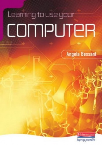 Learning to Use Your Computer by Angela Bessant