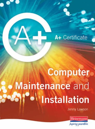 A+  Certificate in Computer Maintenance and Installation Level 2 By Jenny Lawson