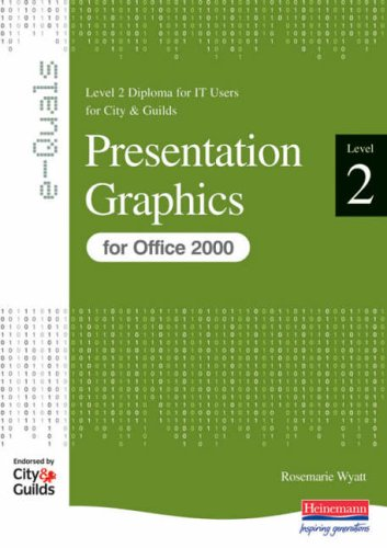 Presentation Graphics Level 2 Diploma for IT Users for City & Guilds e-Quals Office 2000 By Rosemarie Wyatt