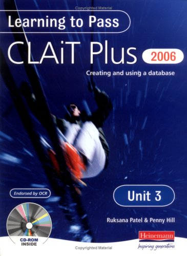 Learning to Pass CLAIT Plus 2006 (Level 2) UNIT 3 Creating and Using a Database By Penny Hill