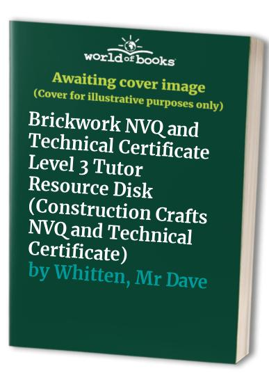 Brickwork NVQ and Technical Certificate Level 3 Tutor Resource Disk By Dave Whitten