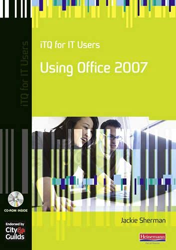 iTQ for IT Users Using Office 2007 (City & Guilds e-Quals Level 2) Edited by Jackie Sherman