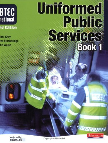 BTEC National Uniformed Public Services Student Book 1 By Edited by Debra Gray