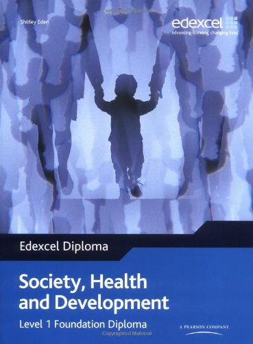 Edexcel Diploma: Society, Health & Development: Level 1 Foundation Diploma Student Book By Shirley Eden