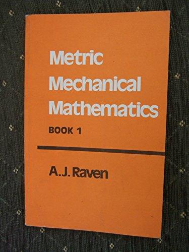 Metric Mechanical Mathematics By A.J. Raven