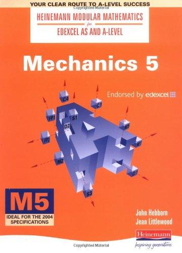 Heinemann Modular Maths For Edexcel AS & A Level Mechanics 5 (M5): No. 5 (Heinemann Modular Mathematics for Edexcel AS and A Level) By John Hebborn