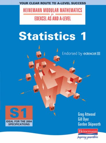 Heinemann Modular Maths For Edexcel AS & A Level Statistics 1 (S1): Bk. 1 (Heinemann Modular Mathematics for Edexcel AS and A Level) By Greg Attwood