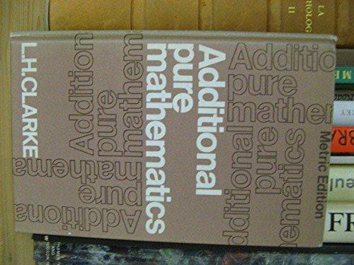 Additional Pure Mathematics By L.Harwood Clarke