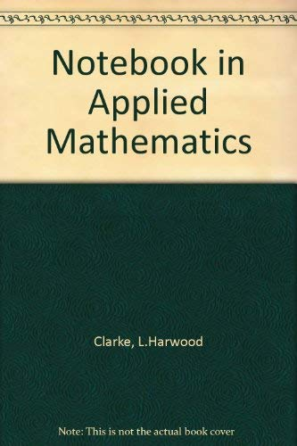 Notebook in Applied Mathematics By L.Harwood Clarke