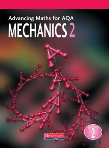 Advancing Maths For AQA Mechanics 2 (M2) (Advancing Maths for AQA 1st edition) By Ted Graham