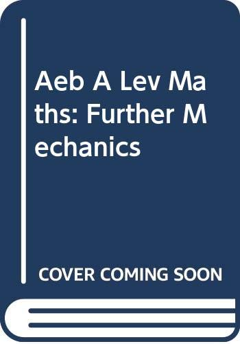 Aeb A Lev Maths: Further Mechanics (AEB Mathematics for AS & A-Level) By Centre for Innovation in Mathematics Teaching - University of Exeter