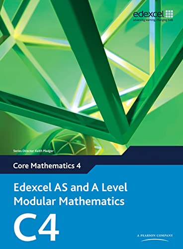 Edexcel AS and A Level Modular Mathematics Core Mathematics 4 C4 By Keith Pledger